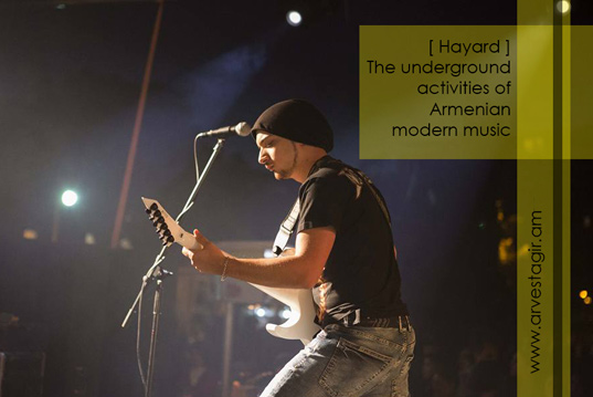 [ Hayard ] The underground activities of Armenian modern music. Interview with band founder and guitarist Andre Vardanyan