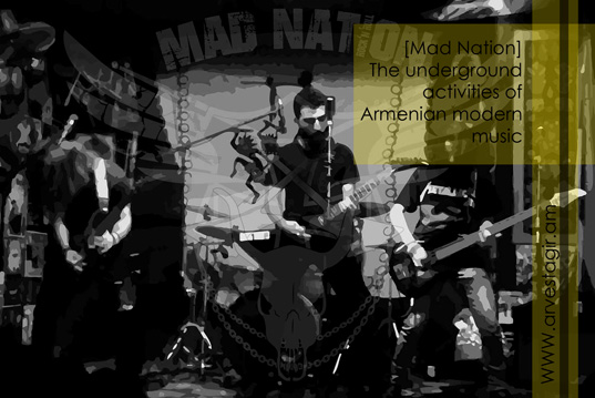 [Mad Nation] The underground activities of Armenian modern music. Interview with the band founder, vocalist and bas-guitarist Arman Melqonyan